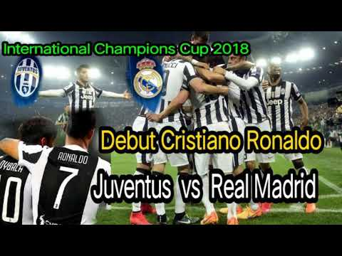 Debut Cristiano Ronaldo | Juventus vs Real Madrid. jadwal International Champions Cup 2018. .