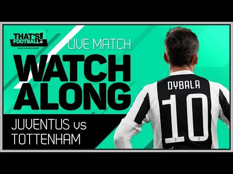 Juventus vs Tottenham LIVE Stream Watchalong