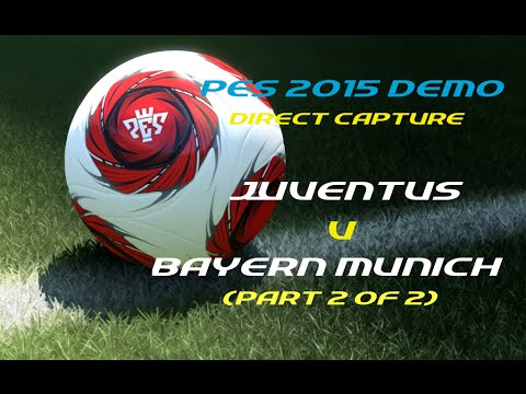 PES 2015 Demo (Direct Capture) – Juventus v Bayern Munich (part 2 of 2)